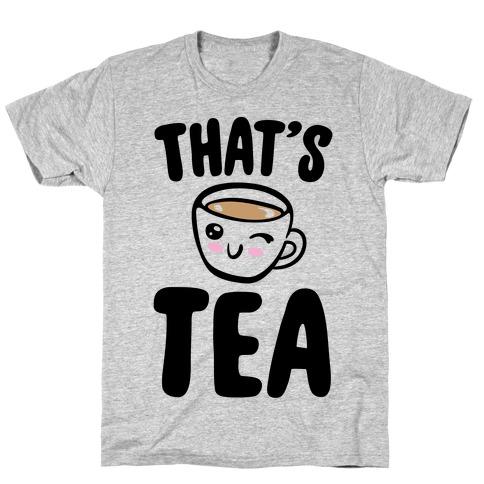 That's Tea T-Shirt