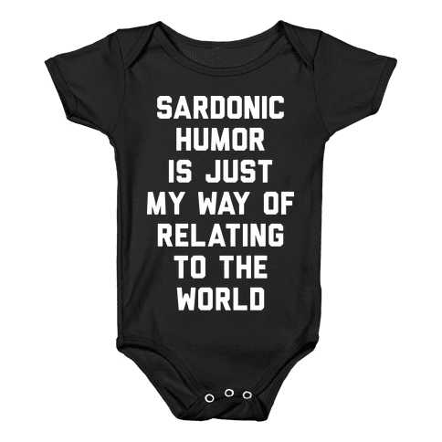 Sardonic Humor Is Just My Way Of Relating To The World Baby Onesy