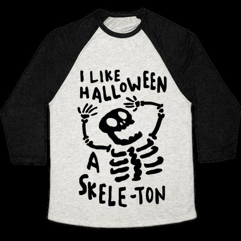 I Like Halloween A Skele-ton Baseball Tee