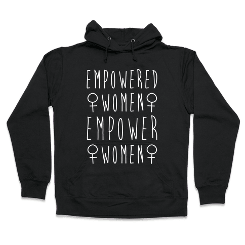 Empowered Women Empower Women White Print Hooded Sweatshirt