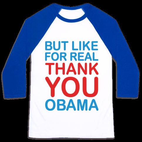 But Like For Real Thank You Obama Baseball Tee