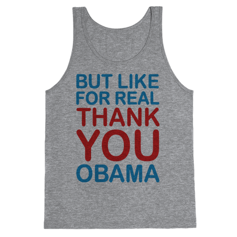 But Like For Real Thank You Obama Tank Top