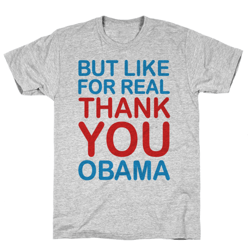 But Like For Real Thank You Obama Mens T-Shirt