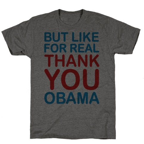 But Like For Real Thank You Obama T-Shirt