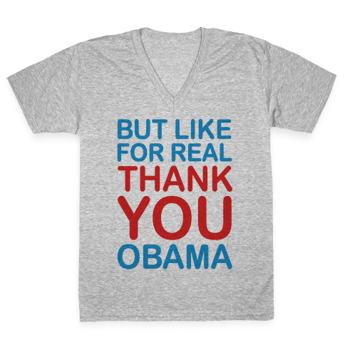 But Like For Real Thank You Obama V-Neck Tee Shirt