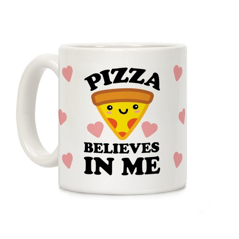 Pizza Believes In Me Coffee Mug