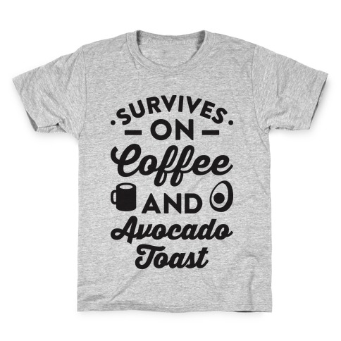 Survives On Coffee And Avocado Toast Kids T-Shirt