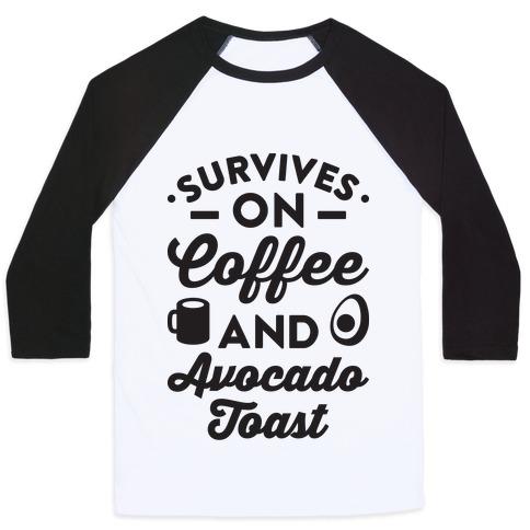 Survives On Coffee And Avocado Toast Baseball Tee
