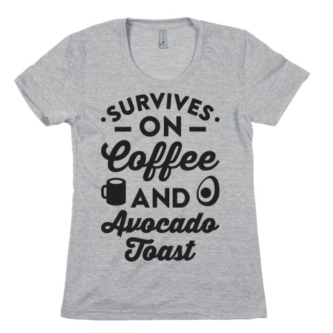 Survives On Coffee And Avocado Toast Womens T-Shirt