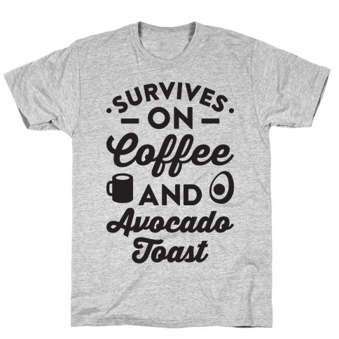 Survives On Coffee And Avocado Toast T-Shirt
