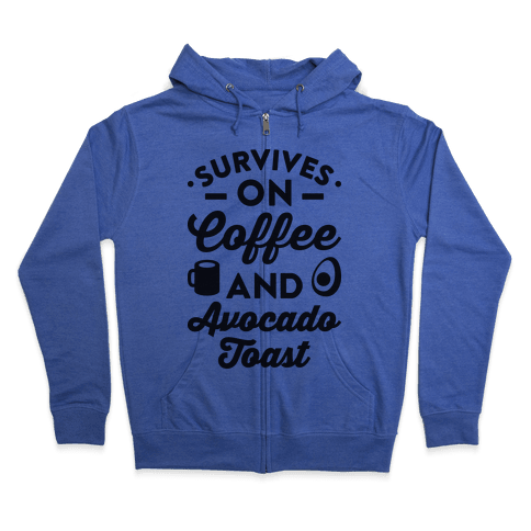 Survives On Coffee And Avocado Toast Zip Hoodie