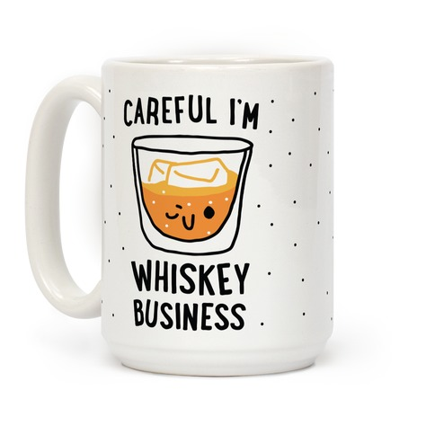 Careful I'm Whiskey Business Coffee Mug