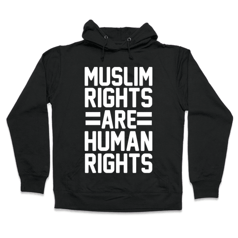 Muslim Rights Are Human Rights Hooded Sweatshirt