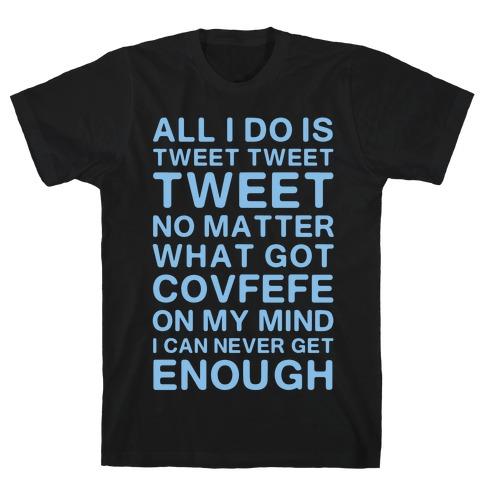 Got Covfefe On My Mind T-Shirt