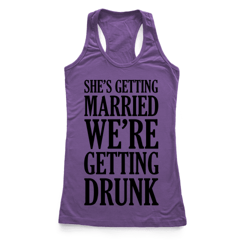 She's Getting Married We're Getting Drunk  Racerback Tank Top