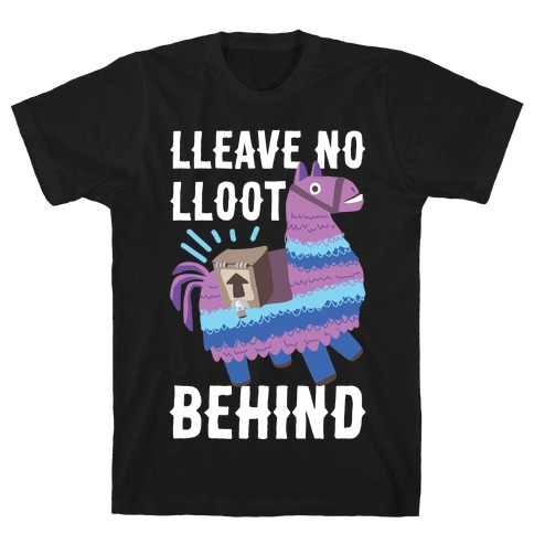 Lleave No Lloot Behind T-Shirt