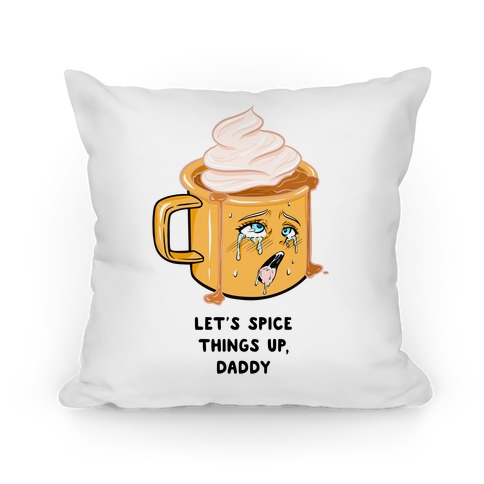 Let's Spice Things Up Daddy Pillow