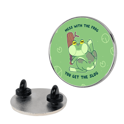 Mess With the Frog, You Get The Slog Pin