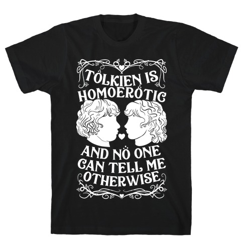 Tolkien is Homoerotic and No One Can Tell Me Otherwise Mens/Unisex T-Shirt