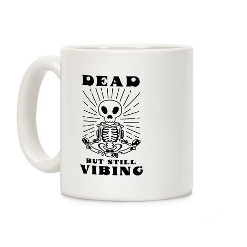 Dead But Still Vibing Coffee Mug