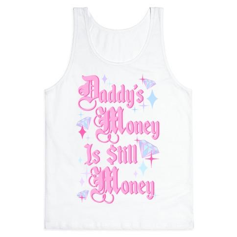 Daddy's Money Is Still Money Tank Top