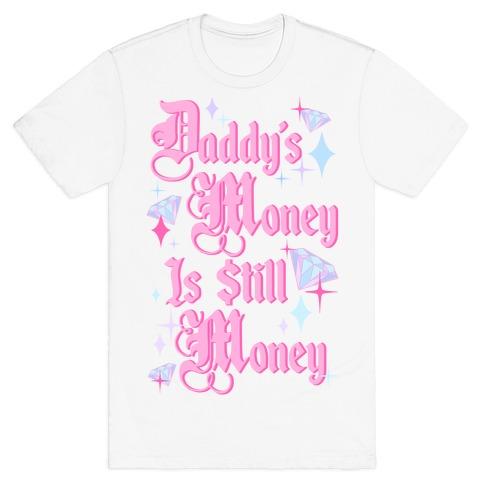 Daddy's Money Is Still Money T-Shirt