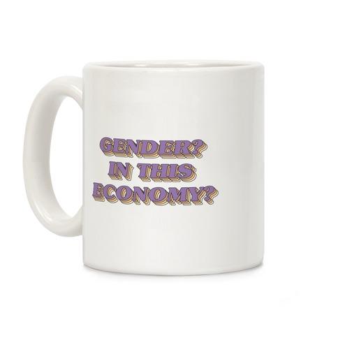 Gender? In This Economy? Coffee Mug