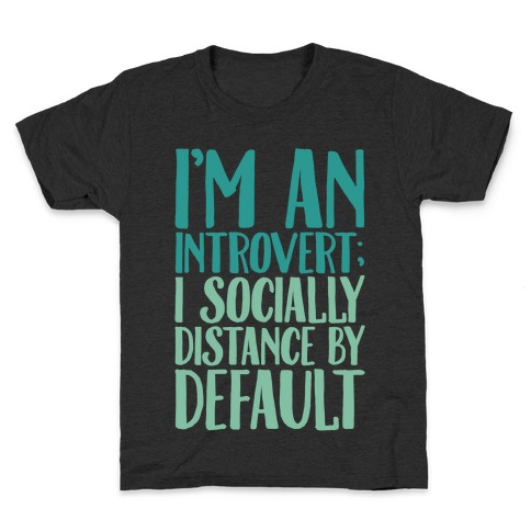 I'm An Introvert I Socially Distance By Default White Print Kids T-Shirt