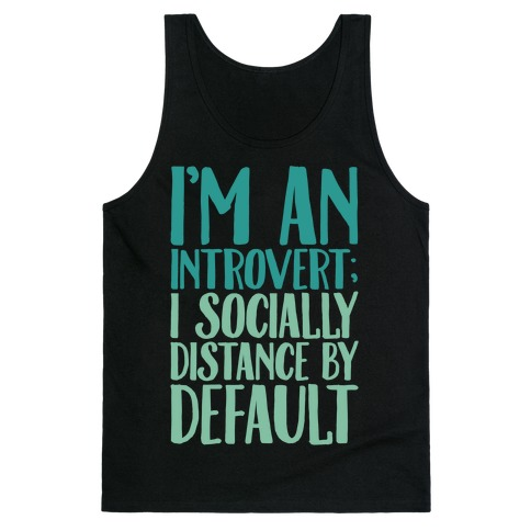 I'm An Introvert I Socially Distance By Default White Print Tank Top
