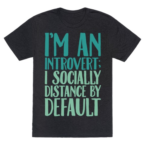 I'm An Introvert I Socially Distance By Default White Print T-Shirt