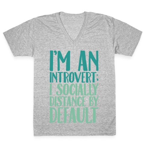 I'm An Introvert I Socially Distance By Default White Print V-Neck Tee Shirt