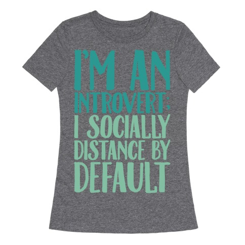 I'm An Introvert I Socially Distance By Default White Print Womens T-Shirt