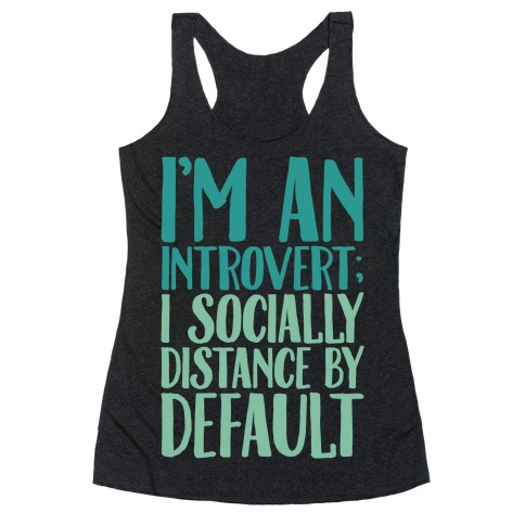 I'm An Introvert I Socially Distance By Default White Print Racerback Tank Top