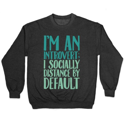 I'm An Introvert I Socially Distance By Default White Print Pullover