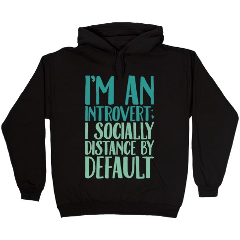 I'm An Introvert I Socially Distance By Default White Print Hooded Sweatshirt