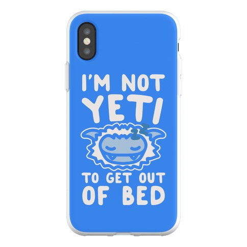 I'm Not Yeti To Get Out Of Bed Phone Flexi-Case