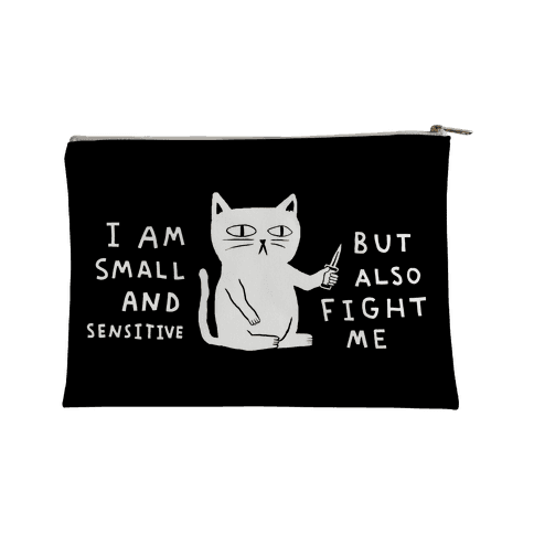 I Am Small And Sensitive But Also Fight Me Cat Accessory Bag