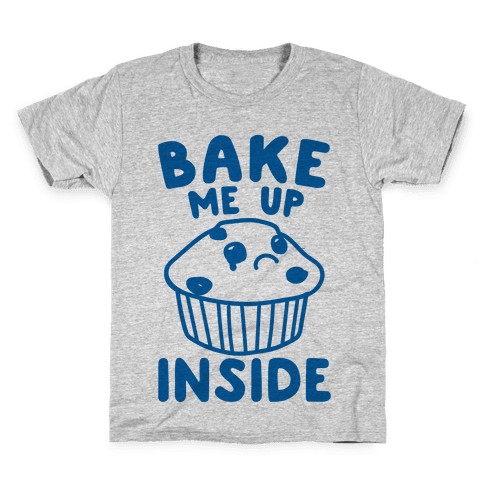 Bake Me Up Inside Kids T-Shirt