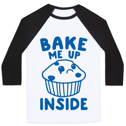 Bake Me Up Inside Baseball Tee
