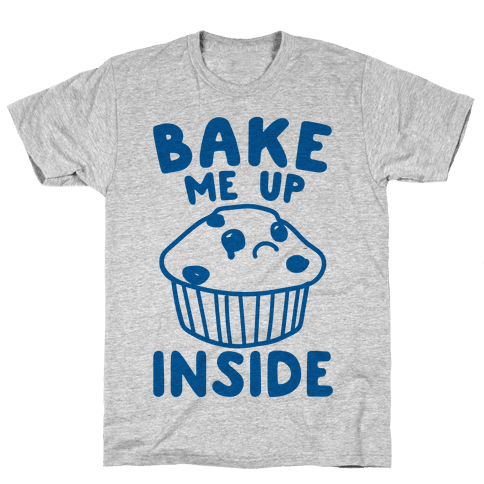 Bake Me Up Inside Mens T-Shirt