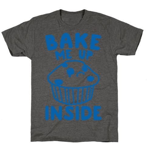 Bake Me Up Inside T-Shirt