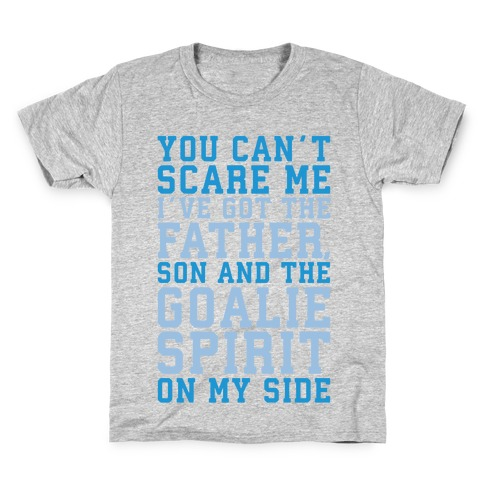 You Can't Scare Me I've Got The Father Song And The Goalie Spirit On My Side White Print Kids T-Shirt