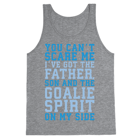 You Can't Scare Me I've Got The Father Song And The Goalie Spirit On My Side White Print Tank Top