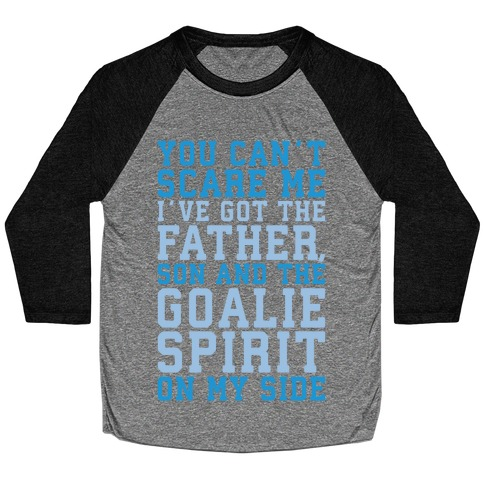 You Can't Scare Me I've Got The Father Song And The Goalie Spirit On My Side White Print Baseball Tee