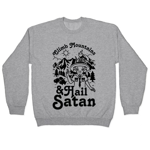 Climb Mountains and Hail Satan Pullover