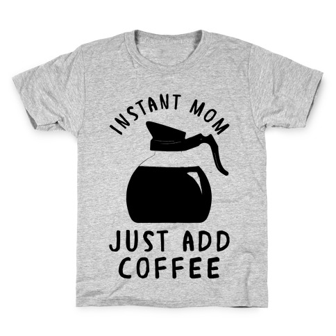 Instant Mom Just Add Coffee Kids T-Shirt