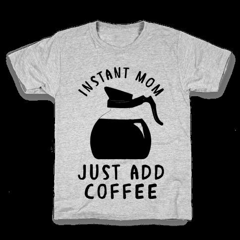 Instant Mom Just Add Coffee Kids T-Shirt