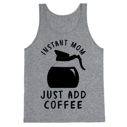 Instant Mom Just Add Coffee Tank Top