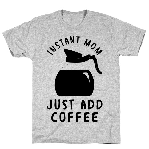 Instant Mom Just Add Coffee T-Shirt