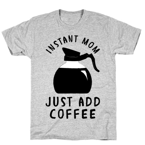 Instant Mom Just Add Coffee Mens T-Shirt
